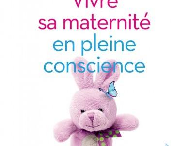 Vivre sa maternité en pleine conscience: nouvelle édition